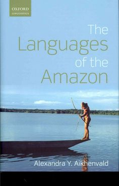 The languages of the Amazon / Alexandra Y. Aikhenvald.