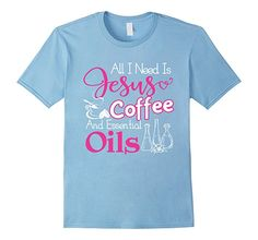 Amazon.com: Essential oil need for young living with Jesus and Coffee: Clothing