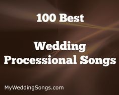 A List Of Wedding Processional Songs Are Played During Ceremony While