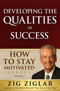 Developing the Qualities of Success (How to Stay Motivated Book 1) by [Ziglar, Zig]