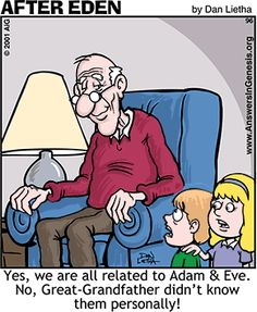 Yes, we are all related to Adam and Eve.  No, Great-Grandfather didn't know them personally!