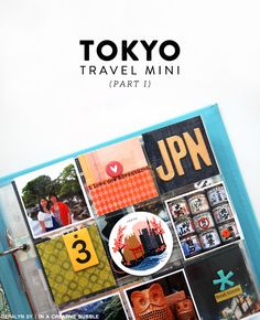 In a Creative Bubble: Tokyo Travel Mini // Part I (I like how she included memorabilia by using attachment tabs)