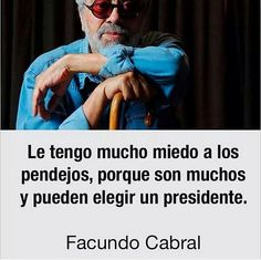 Fictional Characters, Presidents, Frases, Facundo Cabral, Quote Of The Day, Fantasy Characters