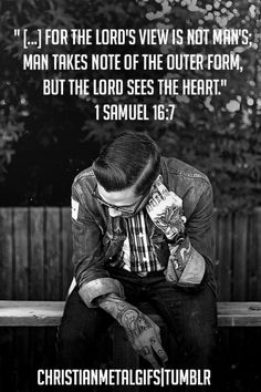 1 Samuel 16:7 one of my favorite verses... I have tattoos, God still chose me to be a youth pastor!!!!!