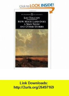 How Much Land Does a Man Need? and Other Stories (Penguin Classics) (9780140445060) Leo Tolstoy, Ronald Wilks, A. N. Wilson , ISBN-10: 0140445064  , ISBN-13: 978-0140445060 ,  , tutorials , pdf , ebook , torrent , downloads , rapidshare , filesonic , hotfile , megaupload , fileserve