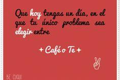 Que hoy tengas un día, en el que tu único problema sea elegir entre CAFÉ O TE #frases #buenrollista