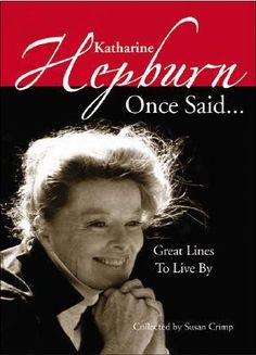 Katharine Hepburn Once Said...: Great Lines to Live By