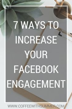 Here are 7 ways to increase your engagement on Facebook, while combating the daunting challenges of algorithm changes that Facebook likes to throw at us. | Coffee With Summer