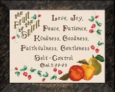 Cross Stitch Bible Verse Galatians the fruit of the Spirit is Love Joy Peace Patience Kindness Goodness Faithfulness Gentleness Long Suffering Self Control Cross Stitch Quotes, Cross Stitch Charts, Cross Stitch Designs, Cross Stitch Patterns, Cross Stitch Fruit, Love Joy Peace, Bible Study Tools, Religious Cross, Fruit Of The Spirit