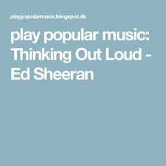 play popular music: Thinking Out Loud - Ed Sheeran