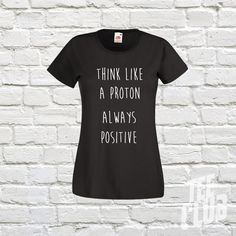 Check out this item in my Etsy shop https://www.etsy.com/uk/listing/292250261/ladies-think-like-a-proton-always