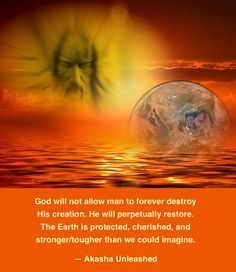 God will not allow man to forever destroy His creation. Akashic Wisdom Earth, Inspirational Quotes
