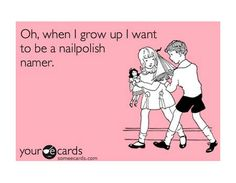 If you could name one polish what would you call it? Nail Polish Namer (Click through for more chuckles).