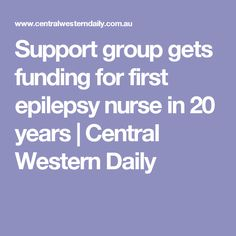 Support group gets funding for first epilepsy nurse in 20 years | Central Western Daily