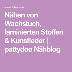 Nähen von Wachstuch, laminierten Stoffen & Kunstleder | pattydoo Nähblog