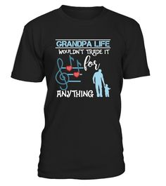Grandpa Life Wouldn't Trade It  #grandparents #grandparentsday #grandpa #grandma #papa #nana