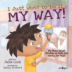 Book: I Just Want to Do It My Way!: My Story About Staying on Task and Asking for Help (Best Me I Can Be!) by Julia Cook (Author), Kelsey DeWeerd (Illustrator) Julia Cook, Teaching Social Skills, Teaching Kids, Learning Skills, Listening Skills, School Social Work, Self Regulation, Emotional Regulation, Social Thinking