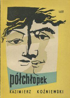 """""""Półchłopek"""" Kazimierz Koźniewski Cover by Janusz Stanny Published by Wydawnictwo Iskry 1955"""