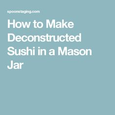 How to Make Deconstructed Sushi in a Mason Jar