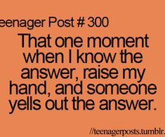 Yup it's always the time when I acc have courage to put my hand up lmao