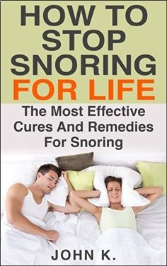How to Stop Snoring for Life: The Most Effective Cures and Remedies for Snoring (Sleeping Disorder, Early riser, Habit, Snoring, Sleep Apnea, Snoring Remedies, Snoring treatment, Snore), www.amazon.com/...