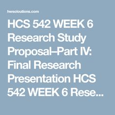 hcs 542 week 6 research study proposalpart iv final research presentation hcs 542 week 6 research study proposalpart iv final research presentation hcs