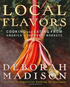 Local+Flavors:+Cooking+and+Eating+from+America's+Farmers'+Markets
