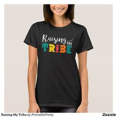 Raising My Tribe Mom Quote Sayings Graphic Tee Shirt Design    We Offer A Great Selection of Colors, and Sizes, for Men, Women, Kids, Youth, Teens, Boys and Girls. Our shirts make great Christmas Gifts!