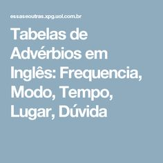 Tabelas de Advérbios em Inglês: Frequencia, Modo, Tempo, Lugar, Dúvida