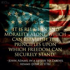 John Adams Quote -to disregard Religion and Morality as a foundation for a Democratic Republic is equally within John Adams scope of reason