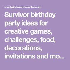 Survivor birthday party ideas for creative games, challenges, food, decorations, invitations and more.