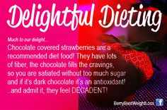 Delightful News! those luscious berries ...and even the chocolate is on your diet!