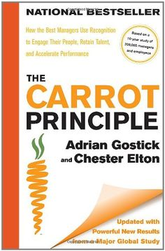 The Carrot Principle: How the Best Managers Use Recognition to Engage Their People, Retain Talent, and Accelerate Performance [Updated & Revised] by Adrian Gostick