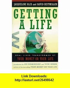 Getting a Life Real Lives Transformed by Your Money or Your Life (9780670870493) Jacquelyn Blix, David Heitmiller, Joe Dominguez, Vicki Robin , ISBN-10: 0670870498  , ISBN-13: 978-0670870493 ,  , tutorials , pdf , ebook , torrent , downloads , rapidshare , filesonic , hotfile , megaupload , fileserve