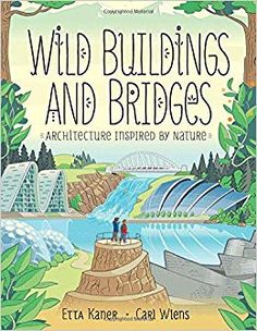 """""""Wild Buildings and Bridges Architecture Inspired by Nature"""", Etta Kaner (Illustrated by Carl Wiens) 2018 Bridges Architecture, Types Of Grass, Technology Lessons, Bridge Design, Famous Buildings, Famous Architects, Library Lessons, New Books, Childrens Books"""