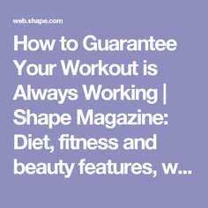 How to Guarantee Your Workout is Always Working | Shape Magazine: Diet, fitness and beauty features, with an online community.