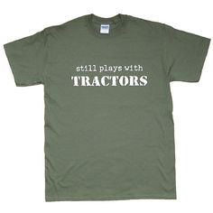 Still Plays With Tractors Funny TShirt More by underdogimprints