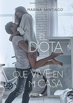 Buy El idiota que vive en mi casa by Marina Santiago and Read this Book on Kobo's Free Apps. Discover Kobo's Vast Collection of Ebooks and Audiobooks Today - Over 4 Million Titles! Books To Read, My Books, Online Match, Books For Teens, Online Gratis, Book Fandoms, Love Reading, Book Recommendations, Book Lists