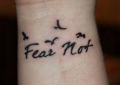 fear not tattoo - Dream Tattoos, Future Tattoos, Love Tattoos, Beautiful Tattoos, Tatoos, Piercing Tattoo, I Tattoo, Tattoo Quotes, Piercings