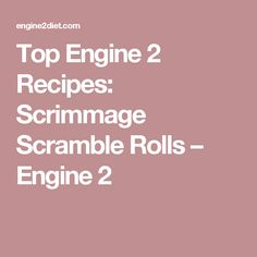 Top Engine 2 Recipes: Scrimmage Scramble Rolls – Engine 2