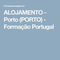 ALOJAMENTO - Porto (PORTO) - Formação Portugal