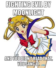 "Nope. I read that. I've never even seen Sailor Moon. That's the first time I didn't get played by that whole ""you didn't read it, you sang it"" thing."