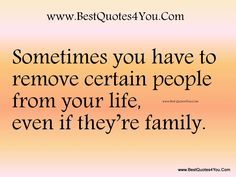 Sometimes you have to remove certain people from your life, even if they're family.