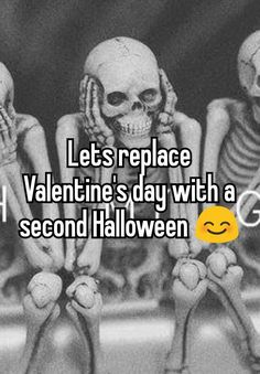 """""""Lets replace Valentine's day with a second Halloween """""""