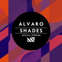 Alvaro - Shades (Original Mix) by Musical Freedom Recs on SoundCloud