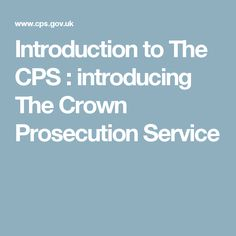 Introduction to The CPS : introducing The Crown Prosecution Service