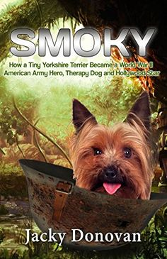 [Read Book] Smoky: How a Tiny Yorkshire Terrier Became a World War II American Army Hero, Therapy Dog and Hollywood Star (Animal Heroes Book Author Jacky Donovan, Small Dog Breeds, Small Breed, Heroes Book, Yorkie Dogs, Yorkies, Dog Books, Military Dogs, Dog Stories, Yorkshire Terrier Puppies