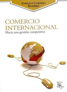 TÍTULO: Comercio internacional: hacia una gestión competitiva AUTOR: Cornejo Ramírez, Enrique CÓDIGO: 382/C81/2010