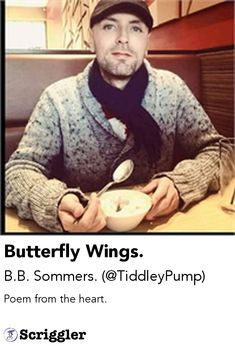 Butterfly Wings. by B.B. Sommers. (@TiddleyPump) https://scriggler.com/detailPost/story/119633 Poem from the heart.