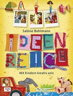 Ideenreich: Mit Kindern kreativ sein von Sabine Bohlmann https://www.amazon.de/dp/3802517601/ref=cm_sw_r_pi_dp_x_BhLQxbBCNKD7S
